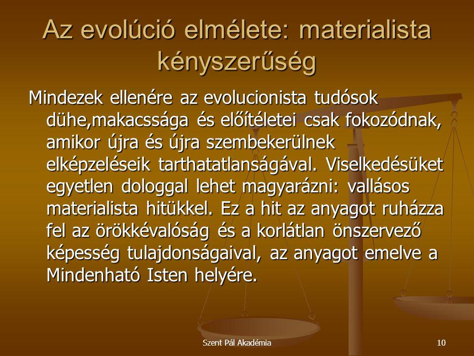 Szent Pál Akadémia10 Az evolúció elmélete: materialista kényszerűség Mindezek ellenére az evolucionista tudósok dühe,makacssága és előítéletei csak fo