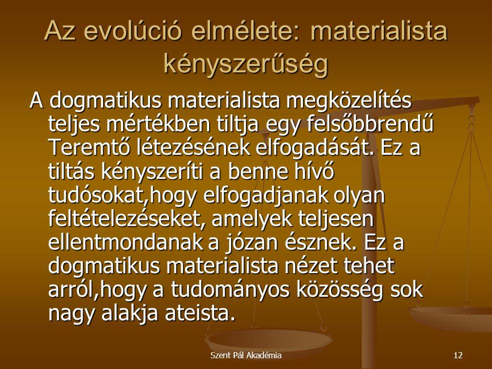 Szent Pál Akadémia12 Az evolúció elmélete: materialista kényszerűség A dogmatikus materialista megközelítés teljes mértékben tiltja egy felsőbbrendű T