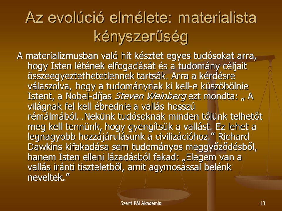 Szent Pál Akadémia13 Az evolúció elmélete: materialista kényszerűség A materializmusban való hit késztet egyes tudósokat arra, hogy Isten létének elfo