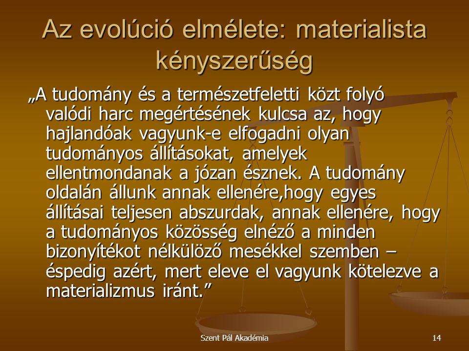 """Szent Pál Akadémia14 Az evolúció elmélete: materialista kényszerűség """"A tudomány és a természetfeletti közt folyó valódi harc megértésének kulcsa az,"""
