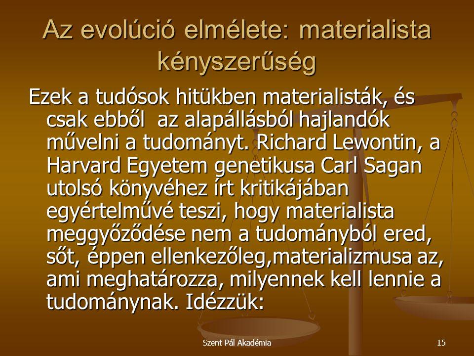 Szent Pál Akadémia15 Az evolúció elmélete: materialista kényszerűség Ezek a tudósok hitükben materialisták, és csak ebből az alapállásból hajlandók mű