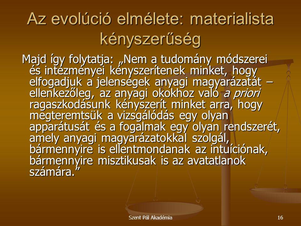 """Szent Pál Akadémia16 Az evolúció elmélete: materialista kényszerűség Majd így folytatja: """"Nem a tudomány módszerei és intézményei kényszerítenek minke"""
