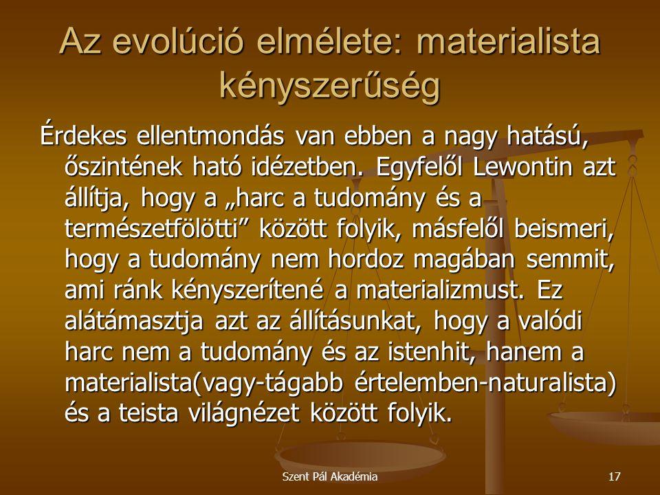 Szent Pál Akadémia17 Az evolúció elmélete: materialista kényszerűség Érdekes ellentmondás van ebben a nagy hatású, őszintének ható idézetben. Egyfelől