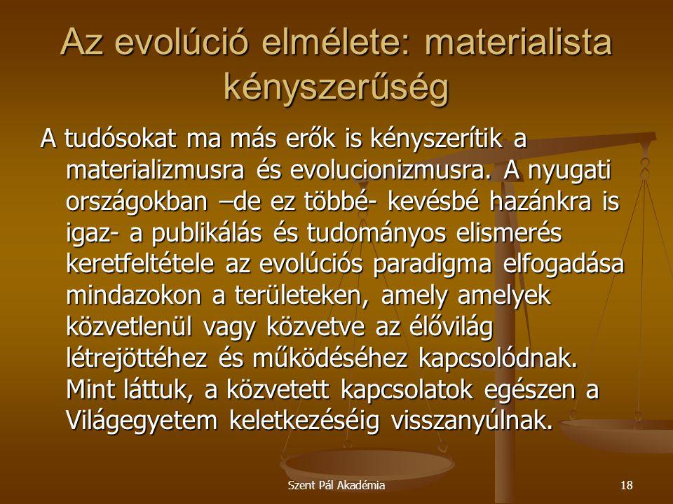 Szent Pál Akadémia18 Az evolúció elmélete: materialista kényszerűség A tudósokat ma más erők is kényszerítik a materializmusra és evolucionizmusra. A