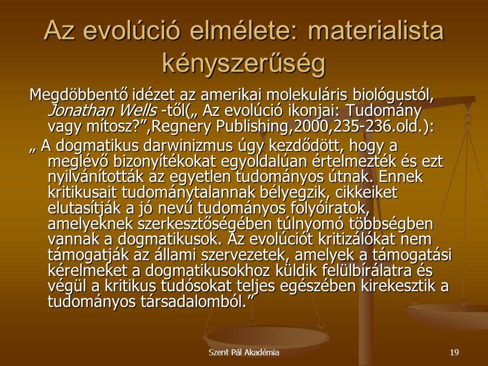 """Szent Pál Akadémia19 Az evolúció elmélete: materialista kényszerűség Megdöbbentő idézet az amerikai molekuláris biológustól, Jonathan Wells -től("""" Az"""