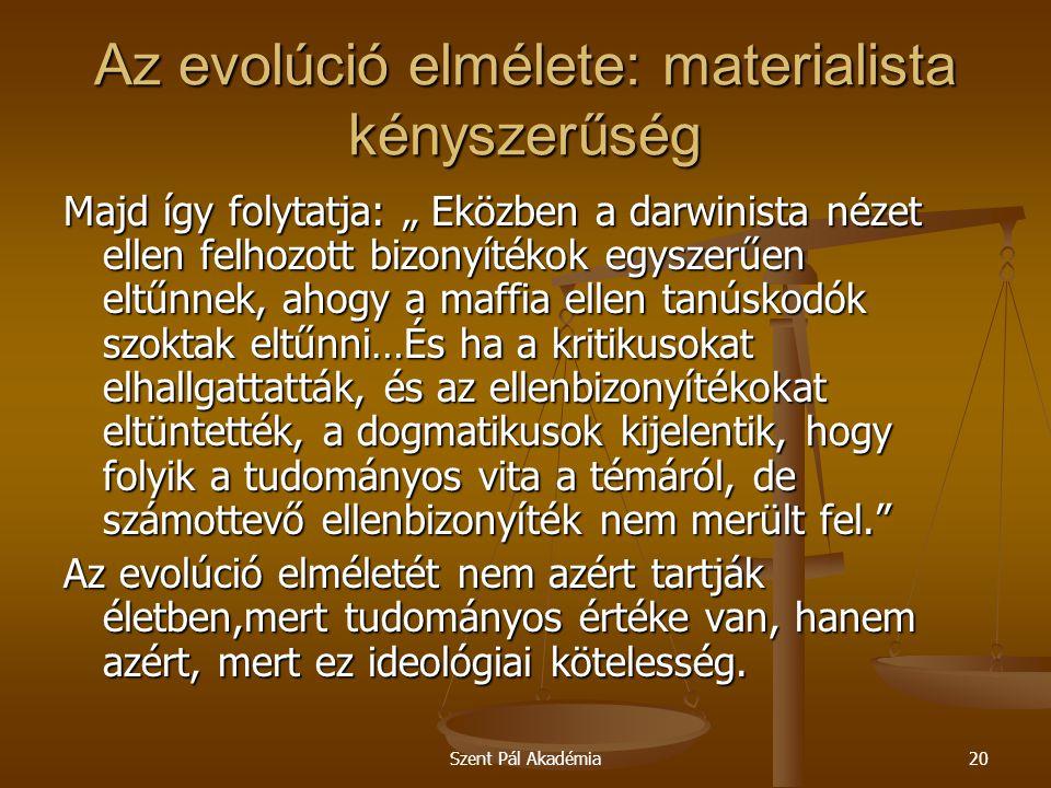 """Szent Pál Akadémia20 Az evolúció elmélete: materialista kényszerűség Majd így folytatja: """" Eközben a darwinista nézet ellen felhozott bizonyítékok egy"""