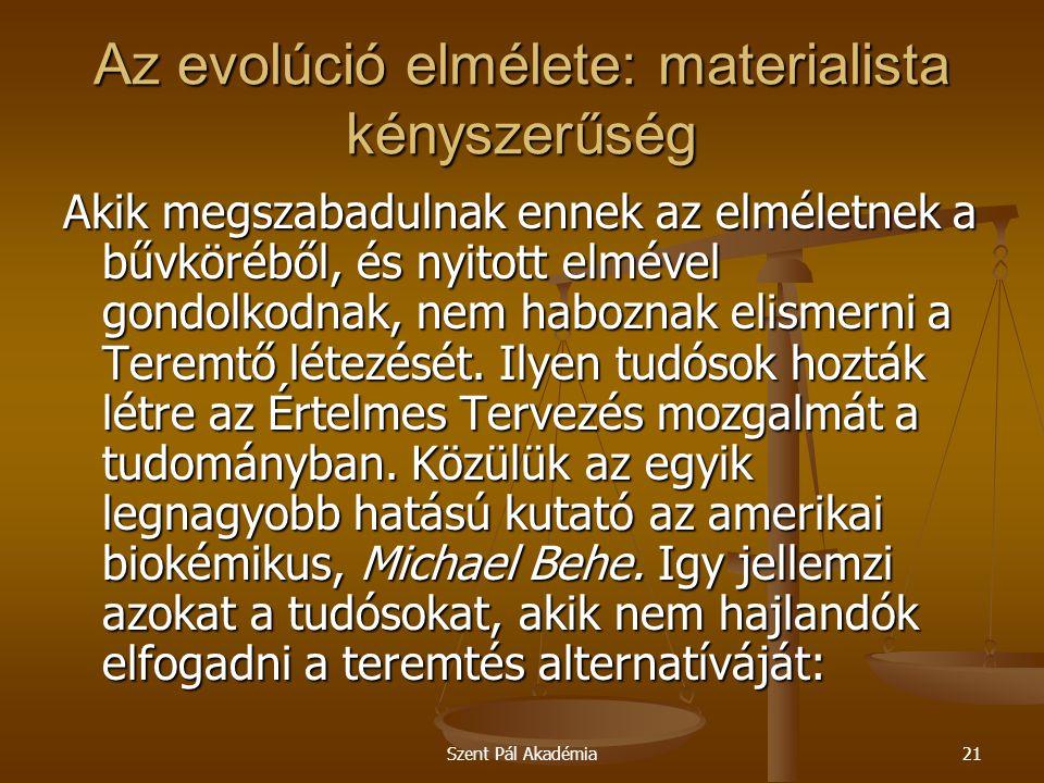 Szent Pál Akadémia21 Az evolúció elmélete: materialista kényszerűség Akik megszabadulnak ennek az elméletnek a bűvköréből, és nyitott elmével gondolko