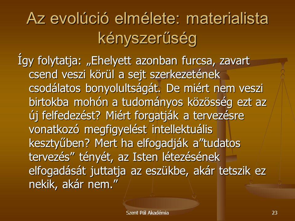 """Szent Pál Akadémia23 Az evolúció elmélete: materialista kényszerűség Így folytatja: """"Ehelyett azonban furcsa, zavart csend veszi körül a sejt szerkeze"""
