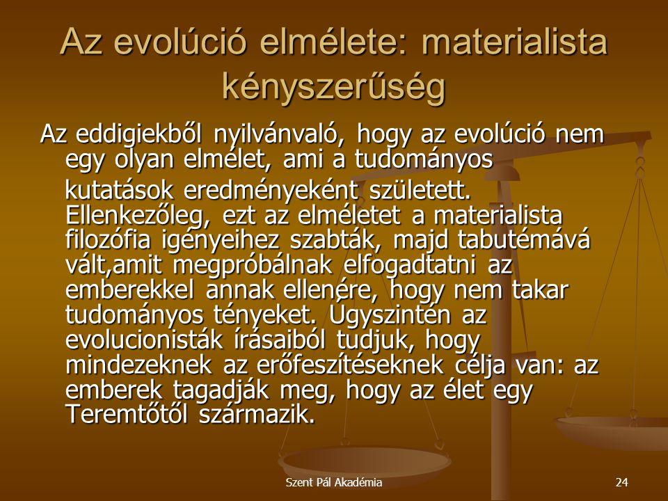 Szent Pál Akadémia24 Az evolúció elmélete: materialista kényszerűség Az eddigiekből nyilvánvaló, hogy az evolúció nem egy olyan elmélet, ami a tudomán