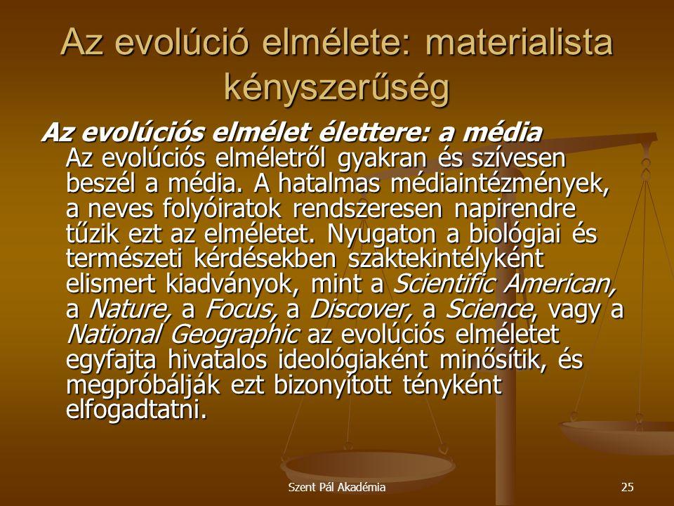 Szent Pál Akadémia25 Az evolúció elmélete: materialista kényszerűség Az evolúciós elmélet élettere: a média Az evolúciós elméletről gyakran és szívese
