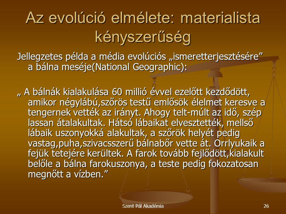 """Szent Pál Akadémia26 Az evolúció elmélete: materialista kényszerűség Jellegzetes példa a média evolúciós """"ismeretterjesztésére"""" a bálna meséje(Nationa"""
