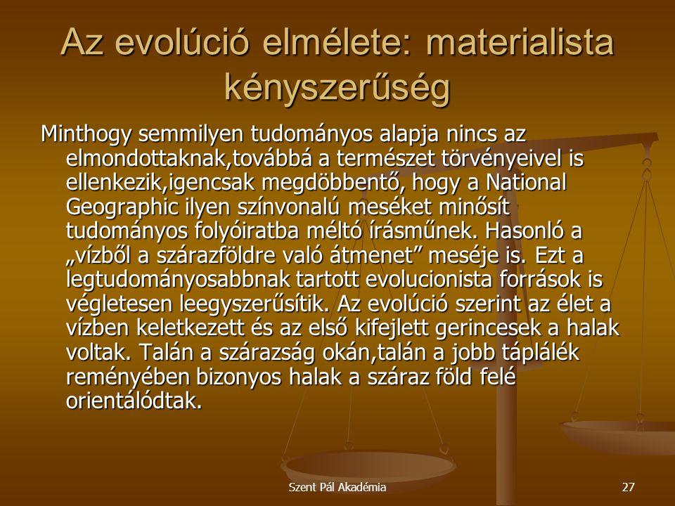 Szent Pál Akadémia27 Az evolúció elmélete: materialista kényszerűség Minthogy semmilyen tudományos alapja nincs az elmondottaknak,továbbá a természet