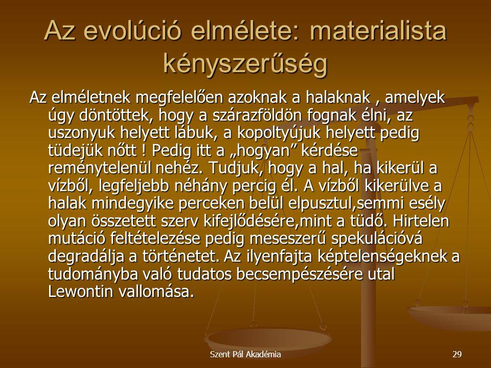 Szent Pál Akadémia29 Az evolúció elmélete: materialista kényszerűség Az elméletnek megfelelően azoknak a halaknak, amelyek úgy döntöttek, hogy a szára