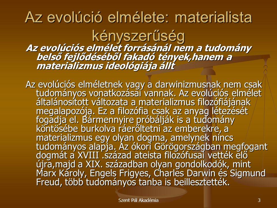 """Szent Pál Akadémia14 Az evolúció elmélete: materialista kényszerűség """"A tudomány és a természetfeletti közt folyó valódi harc megértésének kulcsa az, hogy hajlandóak vagyunk-e elfogadni olyan tudományos állításokat, amelyek ellentmondanak a józan észnek."""