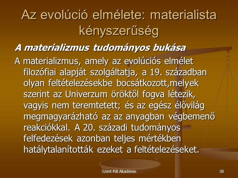 Szent Pál Akadémia30 Az evolúció elmélete: materialista kényszerűség A materializmus tudományos bukása A materializmus, amely az evolúciós elmélet fil