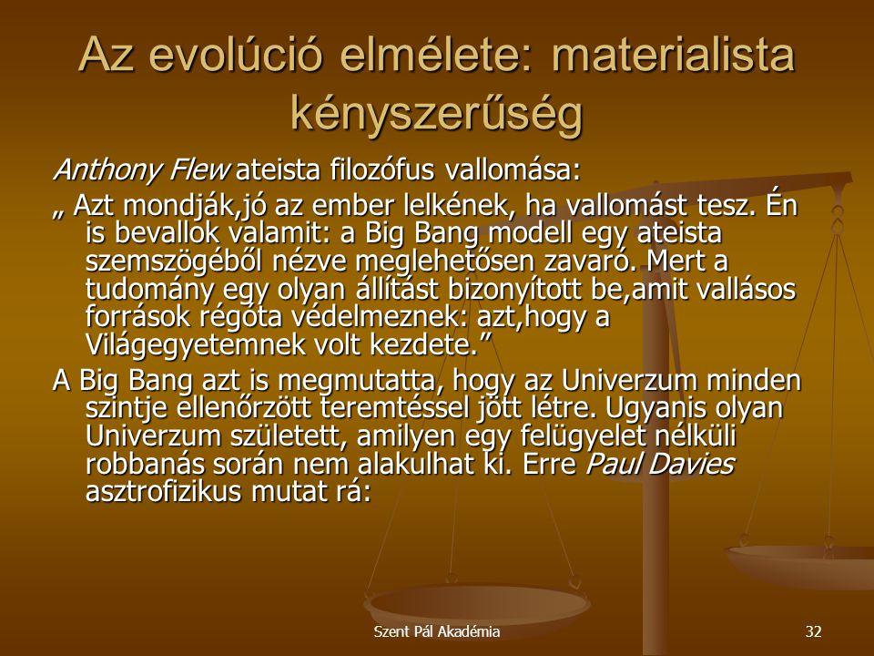 """Szent Pál Akadémia32 Az evolúció elmélete: materialista kényszerűség Anthony Flew ateista filozófus vallomása: """" Azt mondják,jó az ember lelkének, ha"""