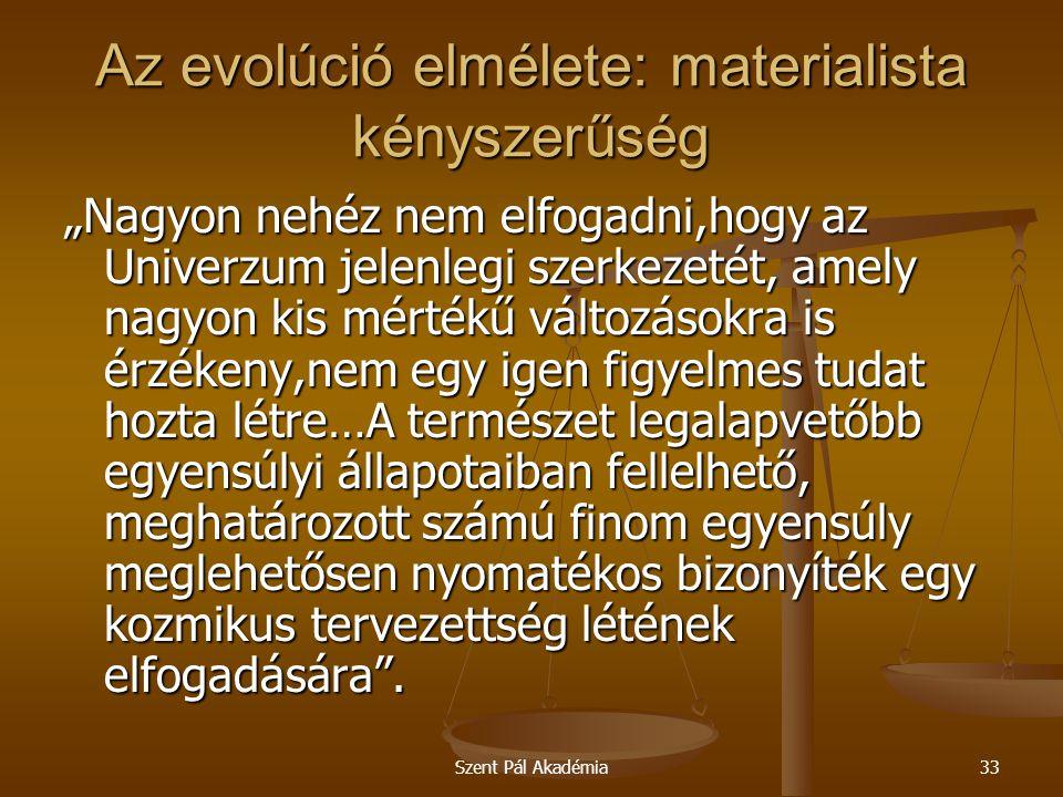 """Szent Pál Akadémia33 Az evolúció elmélete: materialista kényszerűség """"Nagyon nehéz nem elfogadni,hogy az Univerzum jelenlegi szerkezetét, amely nagyon"""