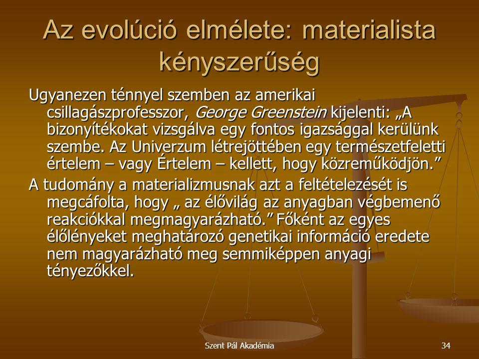 Szent Pál Akadémia34 Az evolúció elmélete: materialista kényszerűség Ugyanezen ténnyel szemben az amerikai csillagászprofesszor, George Greenstein kij