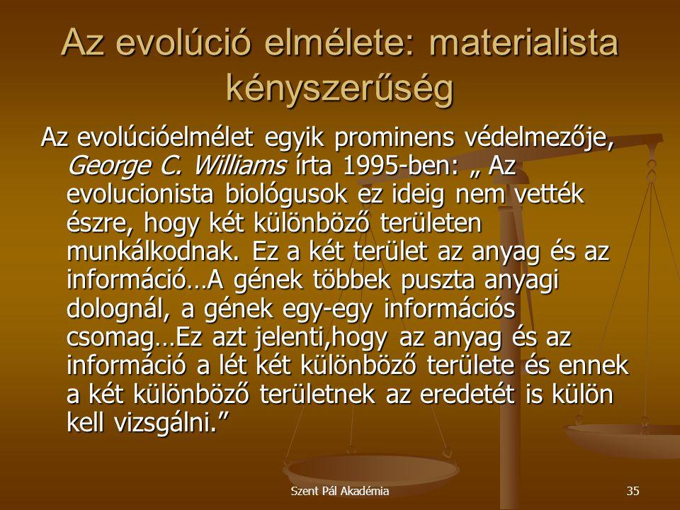 Szent Pál Akadémia35 Az evolúció elmélete: materialista kényszerűség Az evolúcióelmélet egyik prominens védelmezője, George C. Williams írta 1995-ben: