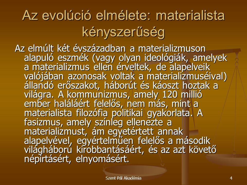 Szent Pál Akadémia4 Az evolúció elmélete: materialista kényszerűség Az elmúlt két évszázadban a materializmuson alapuló eszmék (vagy olyan ideológiák,