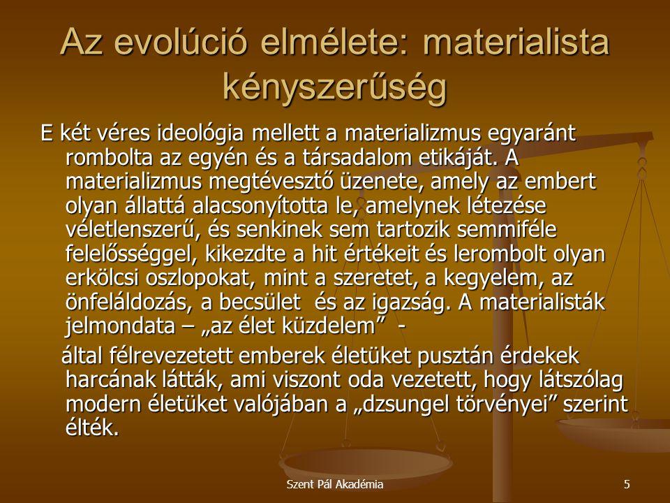 Szent Pál Akadémia6 Az evolúció elmélete: materialista kényszerűség A darwinizmus és a rá épülő szintetikus evolúcióelmélet (neodarwinizmus) teremtette meg azt a mítoszt, hogy a materializmusnak tudományos alapjai vannak.
