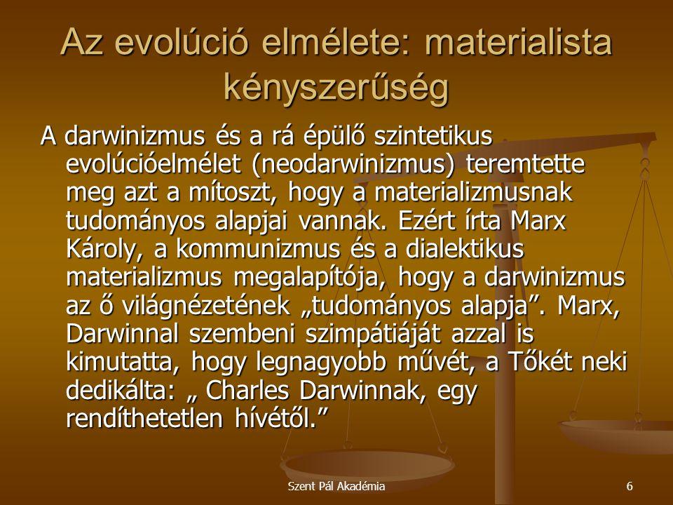 Szent Pál Akadémia7 Az evolúció elmélete: materialista kényszerűség - Materialista tudósok vallomásának lényege: elsősorban materialisták, csak másodsorban tudósok Miként lehetséges, hogy olyan tudósok, akik tökéletesen tisztában vannak azzal, hogy a véletlenszerű események nem hoznak létre információt, csak káoszt és zűrzavart, azt állítják, hogy az a csodálatos rend és tervezettség, amit a világmindenségben és az élőlényekben látunk, véletlenül jött létre.