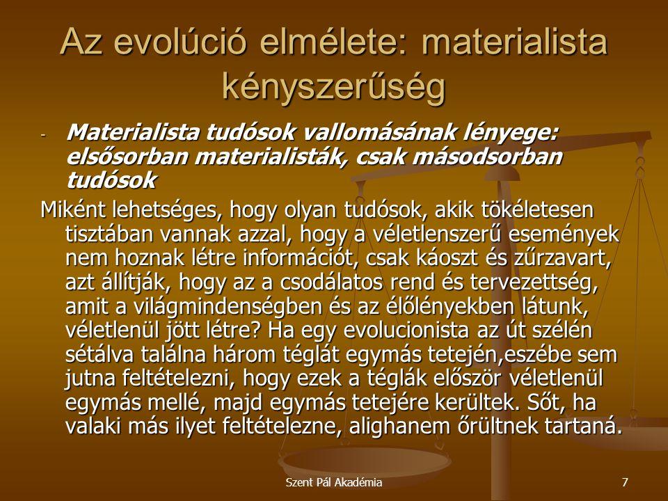 Szent Pál Akadémia8 Az evolúció elmélete: materialista kényszerűség Miként lehetséges hát, hogy olyan emberek, akik képesek racionálisan értékelni közönséges eseményeket, olyan irracionálisan viselkednek, amikor a saját létezésükről kell elgondolkodniuk.