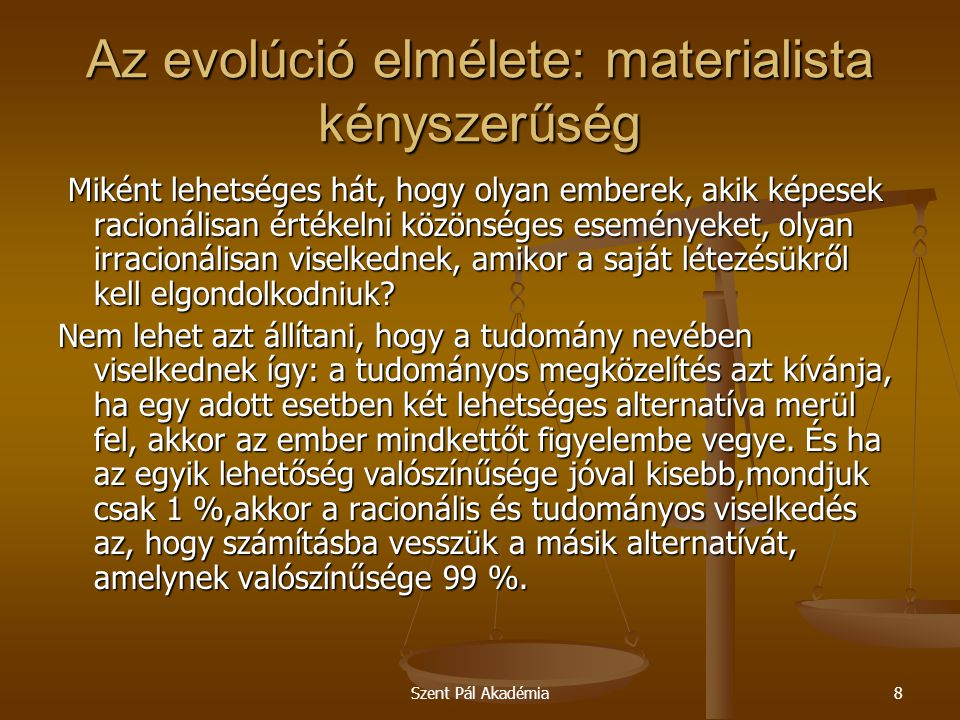 Szent Pál Akadémia29 Az evolúció elmélete: materialista kényszerűség Az elméletnek megfelelően azoknak a halaknak, amelyek úgy döntöttek, hogy a szárazföldön fognak élni, az uszonyuk helyett lábuk, a kopoltyújuk helyett pedig tüdejük nőtt .