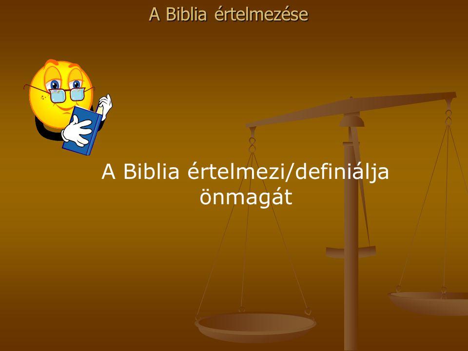 A Biblia értelmezése A Biblia értelmezi/definiálja önmagát