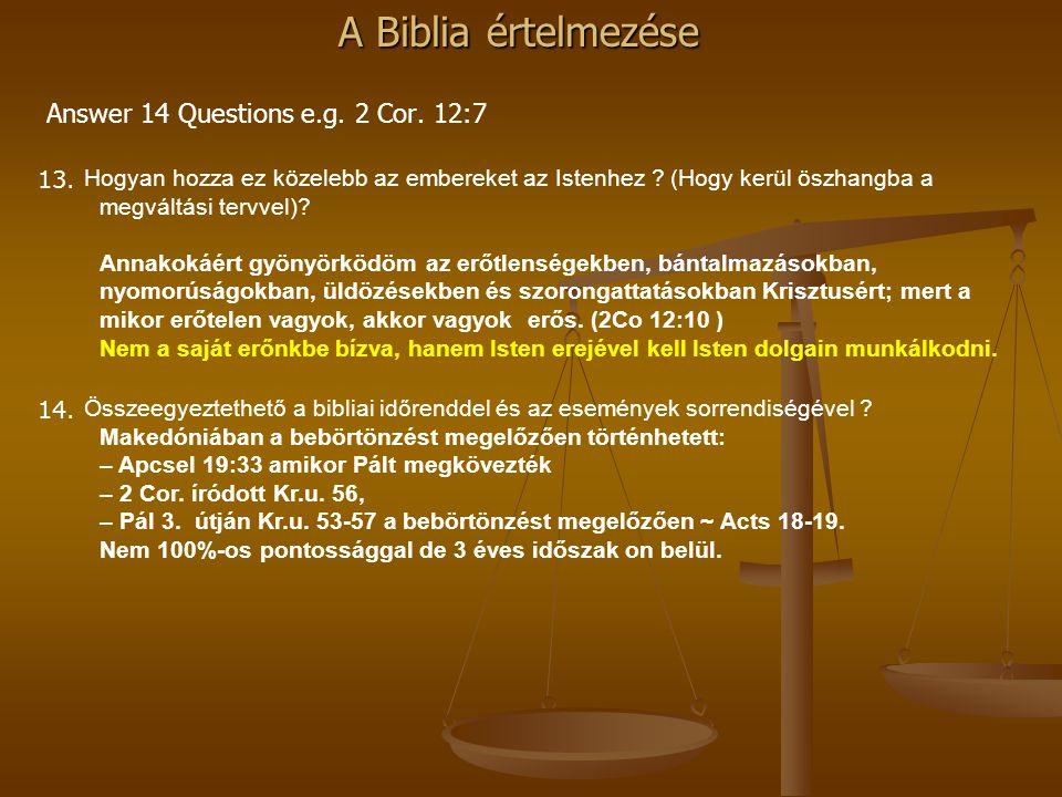 A Biblia értelmezése Answer 14 Questions e.g. 2 Cor. 12:7 13. Hogyan hozza ez közelebb az embereket az Istenhez ? (Hogy kerül öszhangba a megváltási t