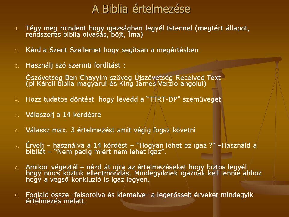 A Biblia értelmezése 1. 1. Tégy meg mindent hogy igazságban legyél Istennel (megtért állapot, rendszeres biblia olvasás, böjt, ima) 2. 2. Kérd a Szent