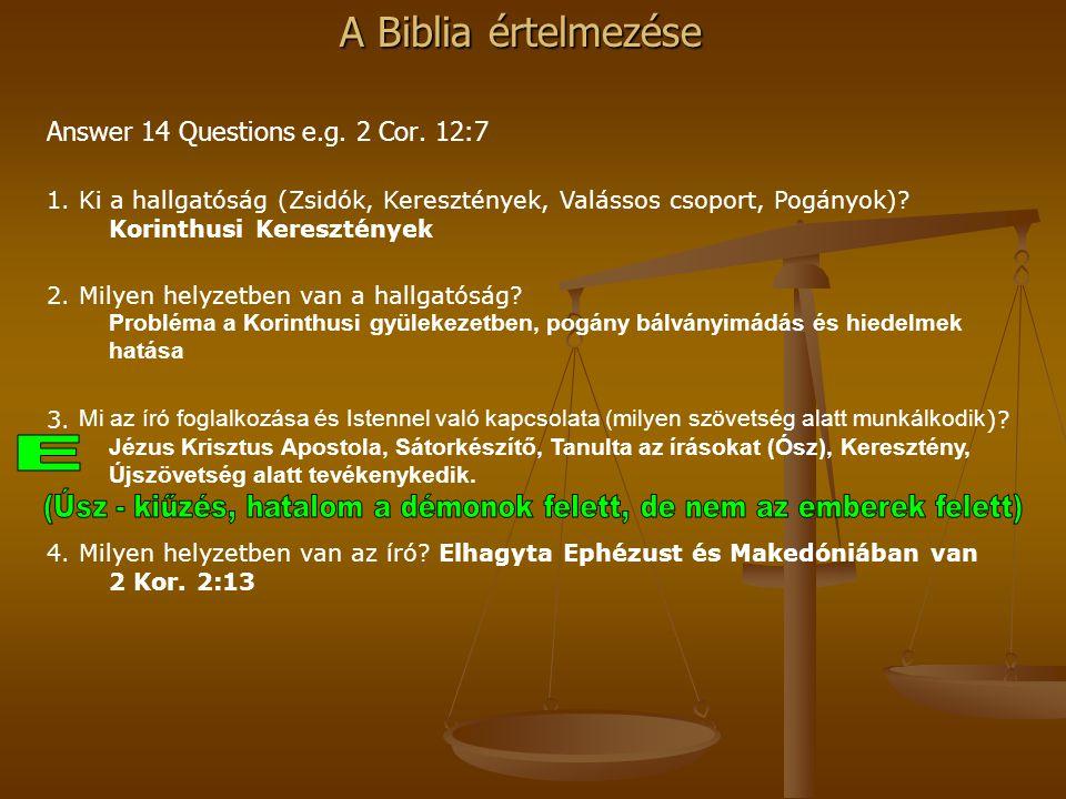 A Biblia értelmezése Answer 14 Questions e.g. 2 Cor. 12:7 1. Ki a hallgatóság (Zsidók, Keresztények, Valássos csoport, Pogányok)? Korinthusi Keresztén