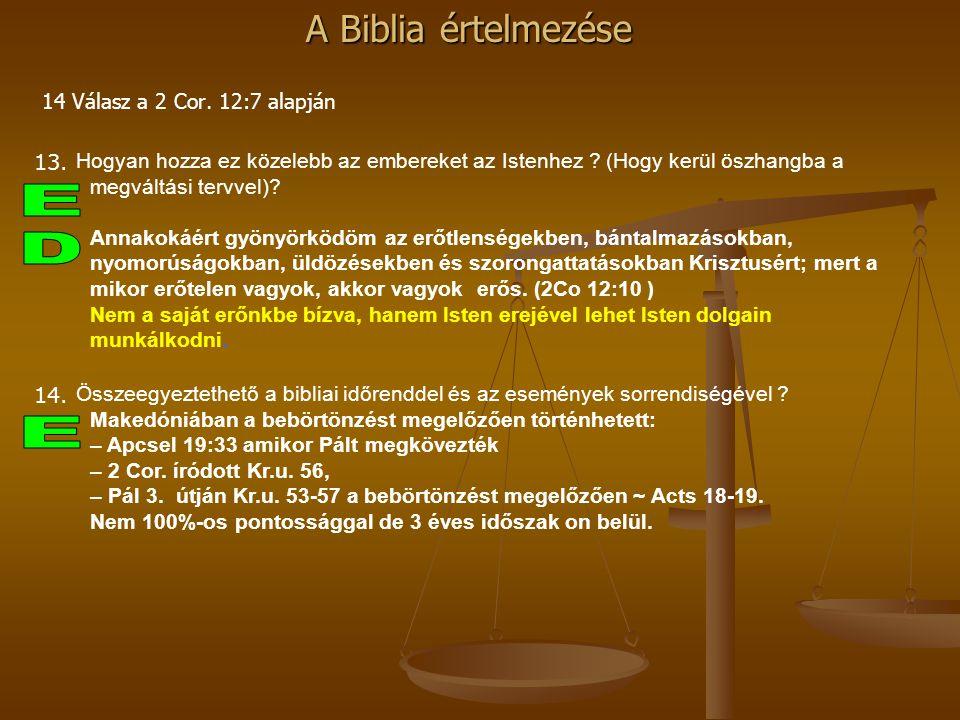 A Biblia értelmezése 14 Válasz a 2 Cor. 12:7 alapján 13. Hogyan hozza ez közelebb az embereket az Istenhez ? (Hogy kerül öszhangba a megváltási tervve