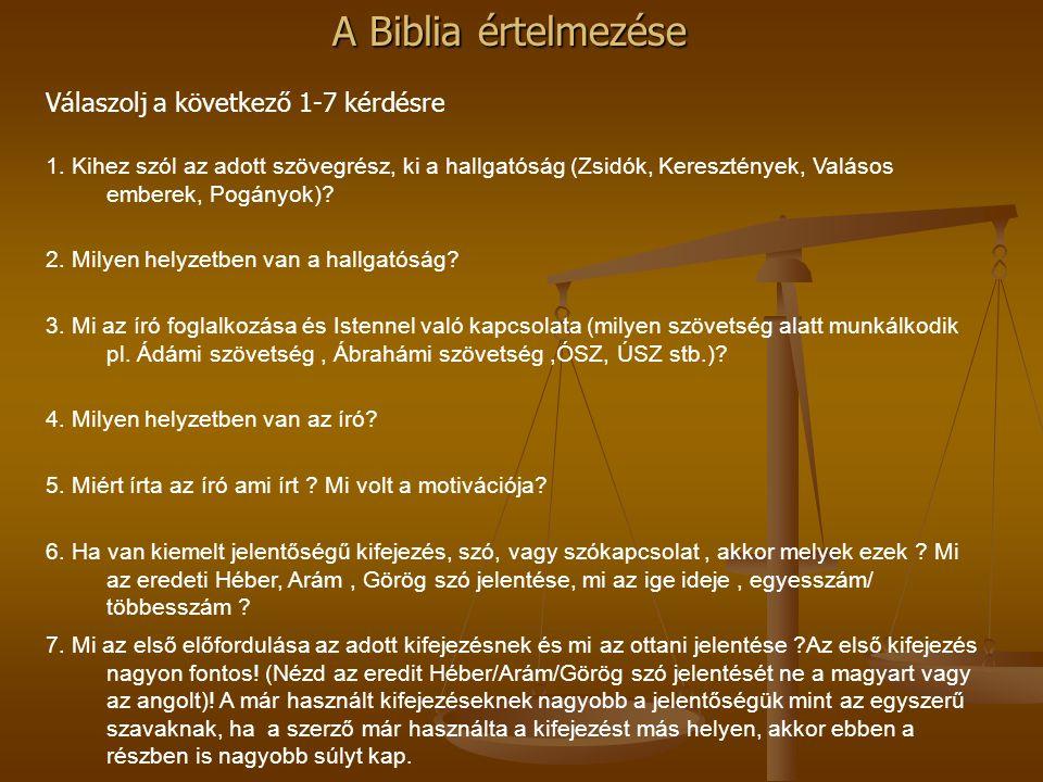 A Biblia értelmezése Válaszolj a következő 1-7 kérdésre 1. Kihez szól az adott szövegrész, ki a hallgatóság (Zsidók, Keresztények, Valásos emberek, Po