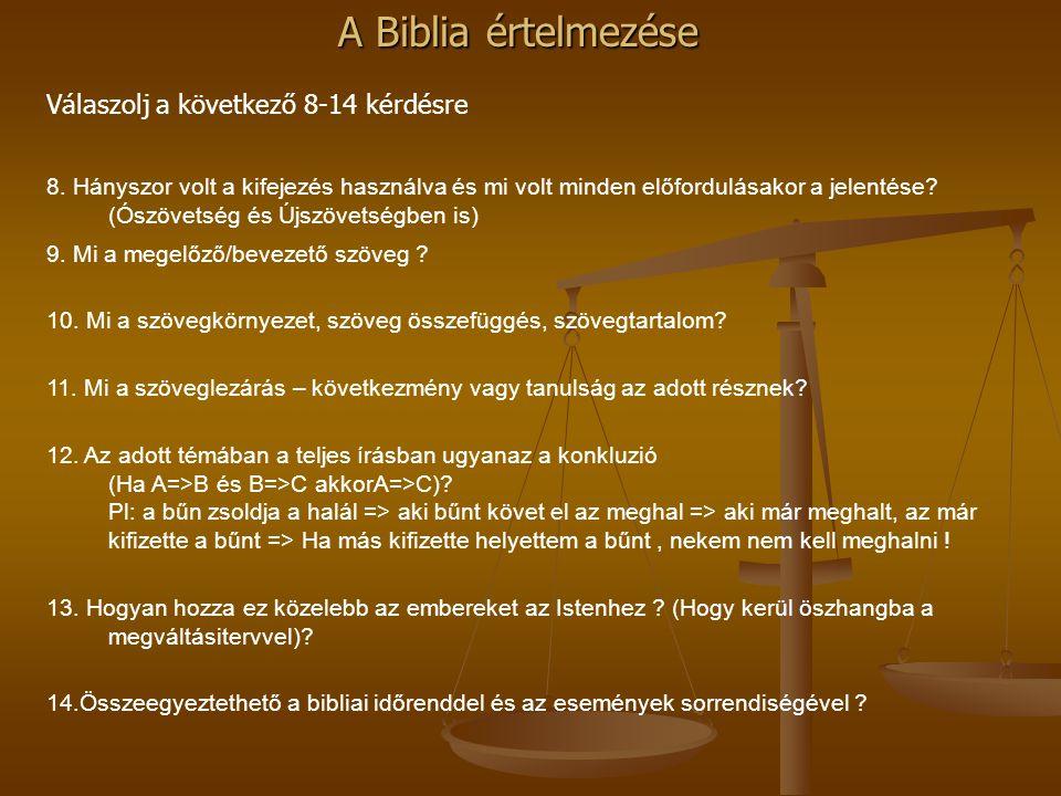 A Biblia értelmezése Válaszolj a következő 8-14 kérdésre 8. Hányszor volt a kifejezés használva és mi volt minden előfordulásakor a jelentése? (Ószöve