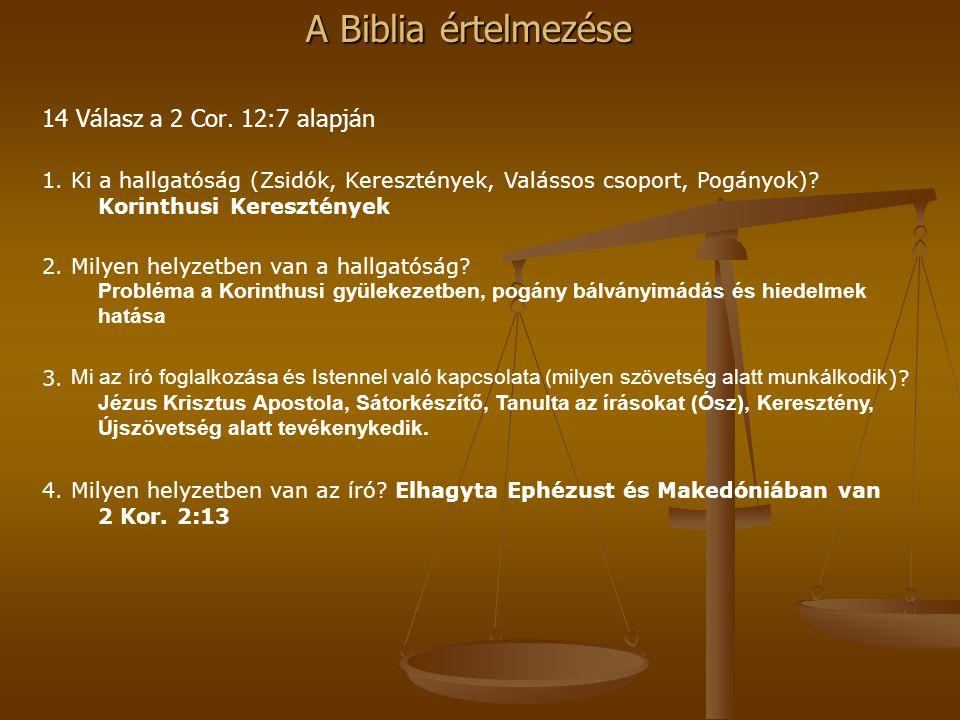 A Biblia értelmezése 14 Válasz a 2 Cor. 12:7 alapján 1. Ki a hallgatóság (Zsidók, Keresztények, Valássos csoport, Pogányok)? Korinthusi Keresztények 2