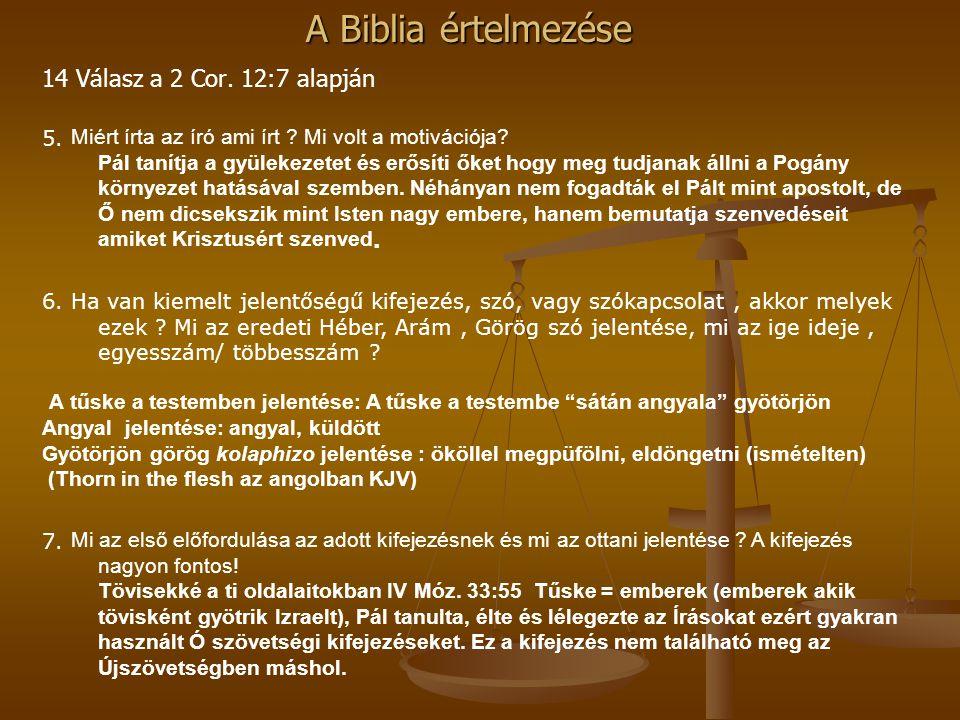 A Biblia értelmezése 14 Válasz a 2 Cor. 12:7 alapján 5. Miért írta az író ami írt ? Mi volt a motivációja? Pál tanítja a gyülekezetet és erősíti őket