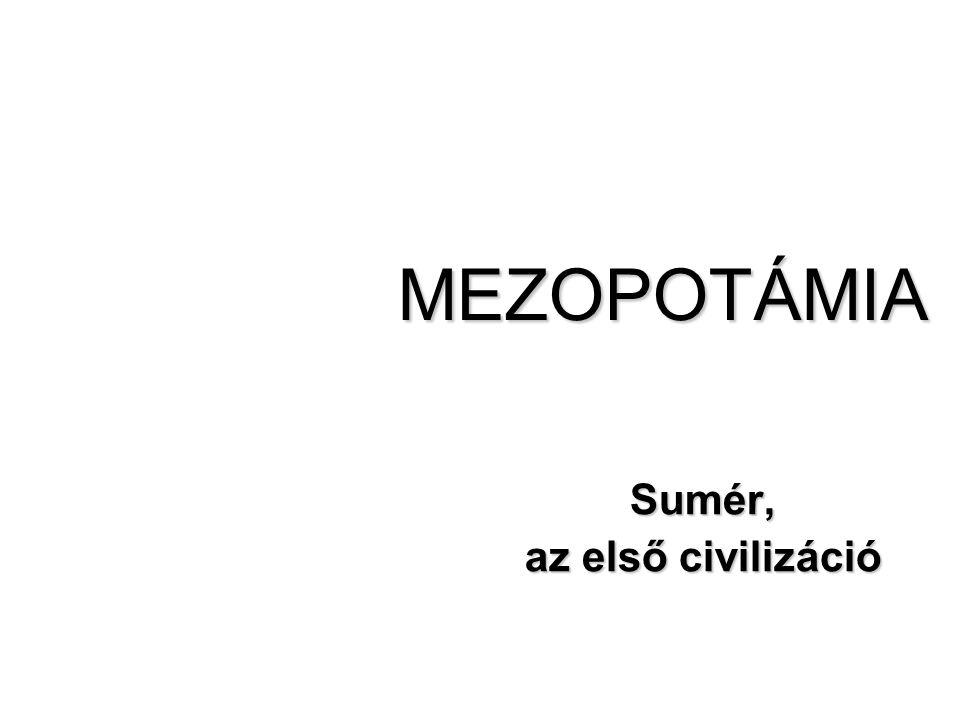 MEZOPOTÁMIA Sumér, az első civilizáció