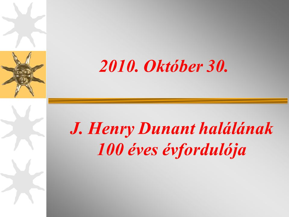 2010. Október 30. J. Henry Dunant halálának 100 éves évfordulója