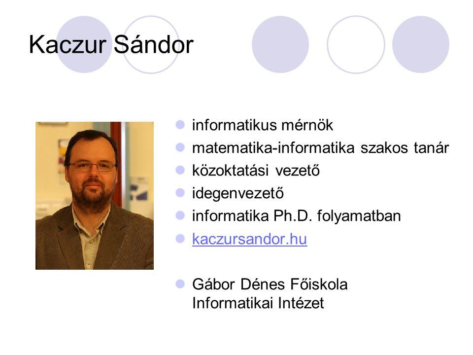 Kaczur Sándor informatikus mérnök matematika-informatika szakos tanár közoktatási vezető idegenvezető informatika Ph.D.
