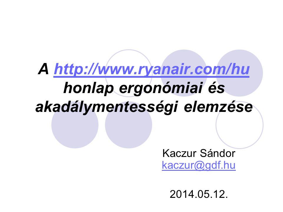 A http://www.ryanair.com/hu honlap ergonómiai és akadálymentességi elemzésehttp://www.ryanair.com/hu Kaczur Sándor kaczur@gdf.hu kaczur@gdf.hu 2014.05.12.
