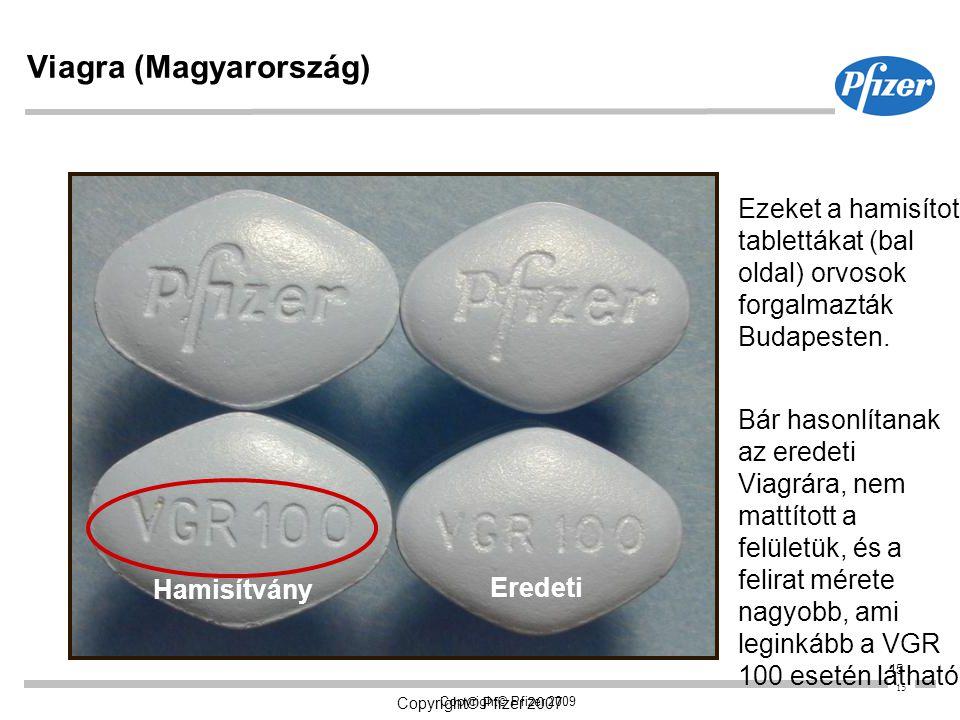 15 Copyright© Pfizer 2007 Copyright© Pfizer 2009 15 Viagra (Magyarország) Ezeket a hamisított tablettákat (bal oldal) orvosok forgalmazták Budapesten.