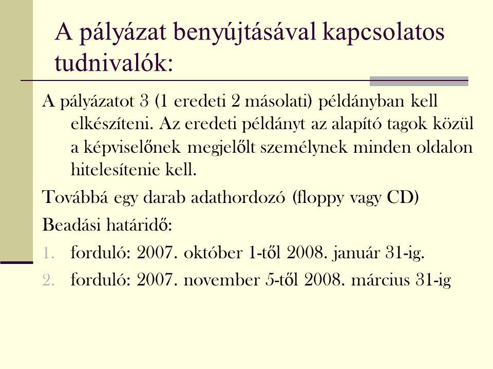 A pályázat benyújtásával kapcsolatos tudnivalók: A pályázatot 3 (1 eredeti 2 másolati) példányban kell elkészíteni. Az eredeti példányt az alapító tag