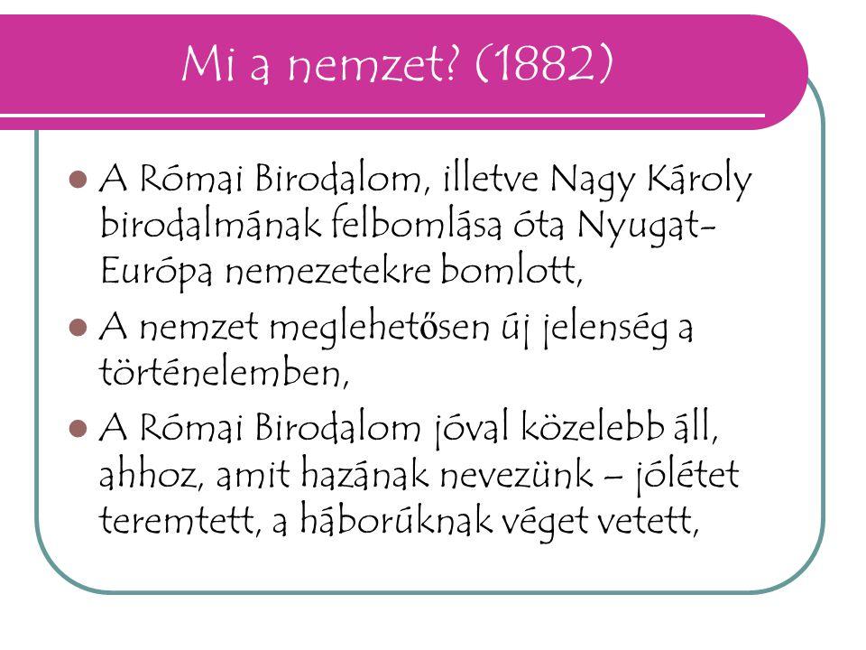 Mi a nemzet? (1882) A Római Birodalom, illetve Nagy Károly birodalmának felbomlása óta Nyugat- Európa nemezetekre bomlott, A nemzet meglehet ő sen új