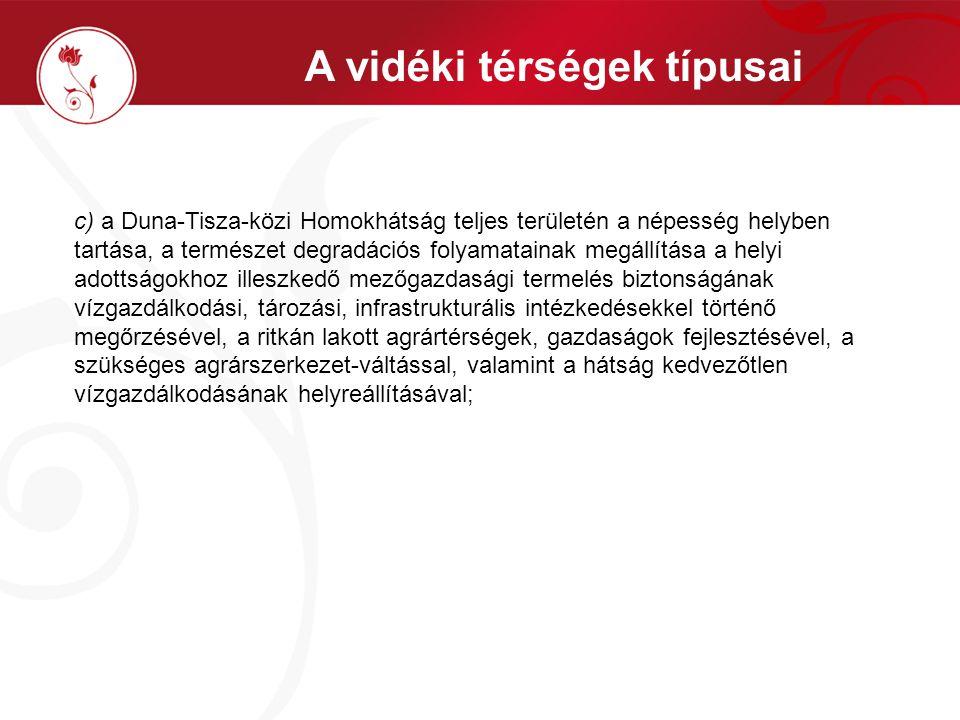c) a Duna-Tisza-közi Homokhátság teljes területén a népesség helyben tartása, a természet degradációs folyamatainak megállítása a helyi adottságokhoz
