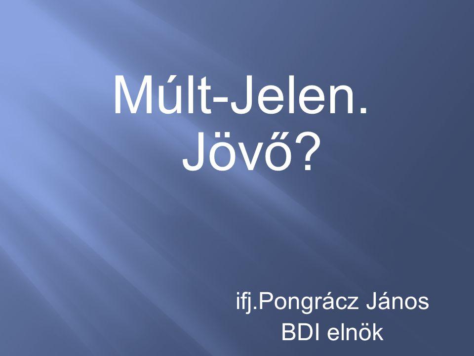 Múlt-Jelen. Jövő ifj.Pongrácz János BDI elnök
