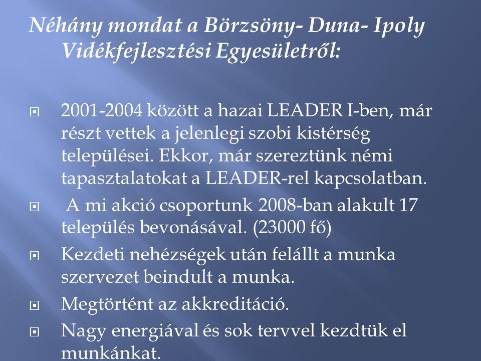 Néhány mondat a Börzsöny- Duna- Ipoly Vidékfejlesztési Egyesületről:  2001-2004 között a hazai LEADER I-ben, már részt vettek a jelenlegi szobi kistérség települései.