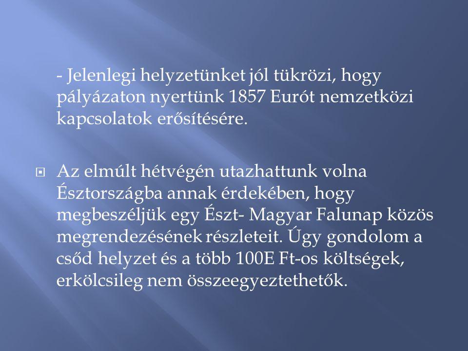 - Jelenlegi helyzetünket jól tükrözi, hogy pályázaton nyertünk 1857 Eurót nemzetközi kapcsolatok erősítésére.