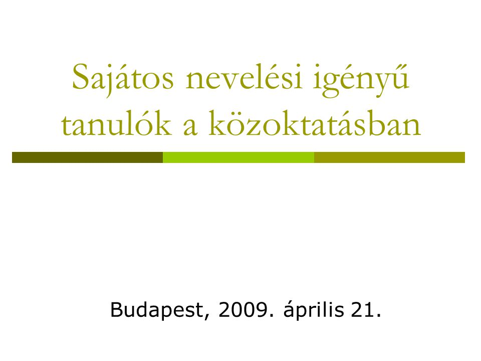 Sajátos nevelési igényű tanulók a közoktatásban Budapest, 2009. április 21.