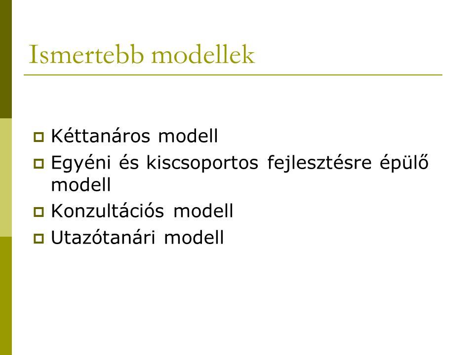 Ismertebb modellek  Kéttanáros modell  Egyéni és kiscsoportos fejlesztésre épülő modell  Konzultációs modell  Utazótanári modell